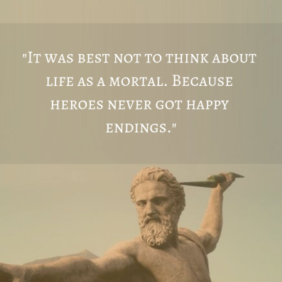 _It was best not to think about life as a mortal. Because heroes never got happy endings._